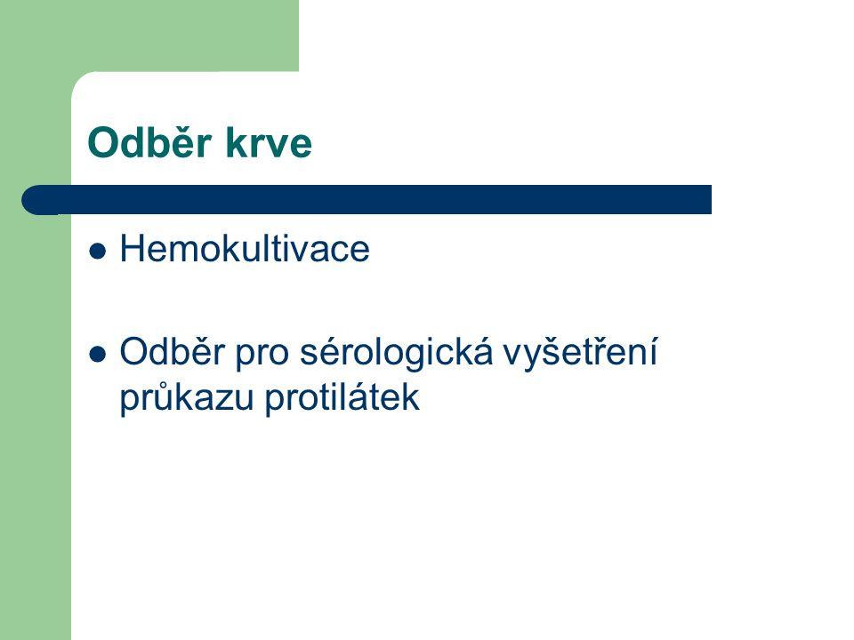 Odběr krve Hemokultivace Odběr pro sérologická vyšetření průkazu protilátek