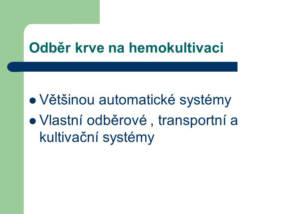 Odběr krve na hemokultivaci Většinou automatické systémy Vlastní odběrové, transportní a kultivační systémy