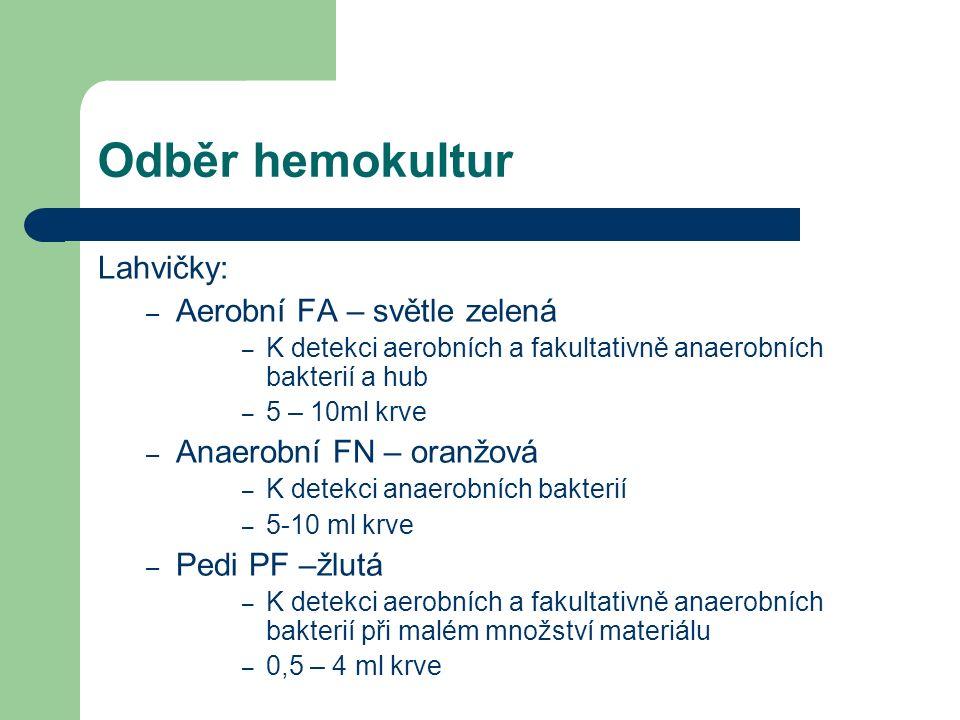 Odběr hemokultur Lahvičky: – Aerobní FA – světle zelená – K detekci aerobních a fakultativně anaerobních bakterií a hub – 5 – 10ml krve – Anaerobní FN