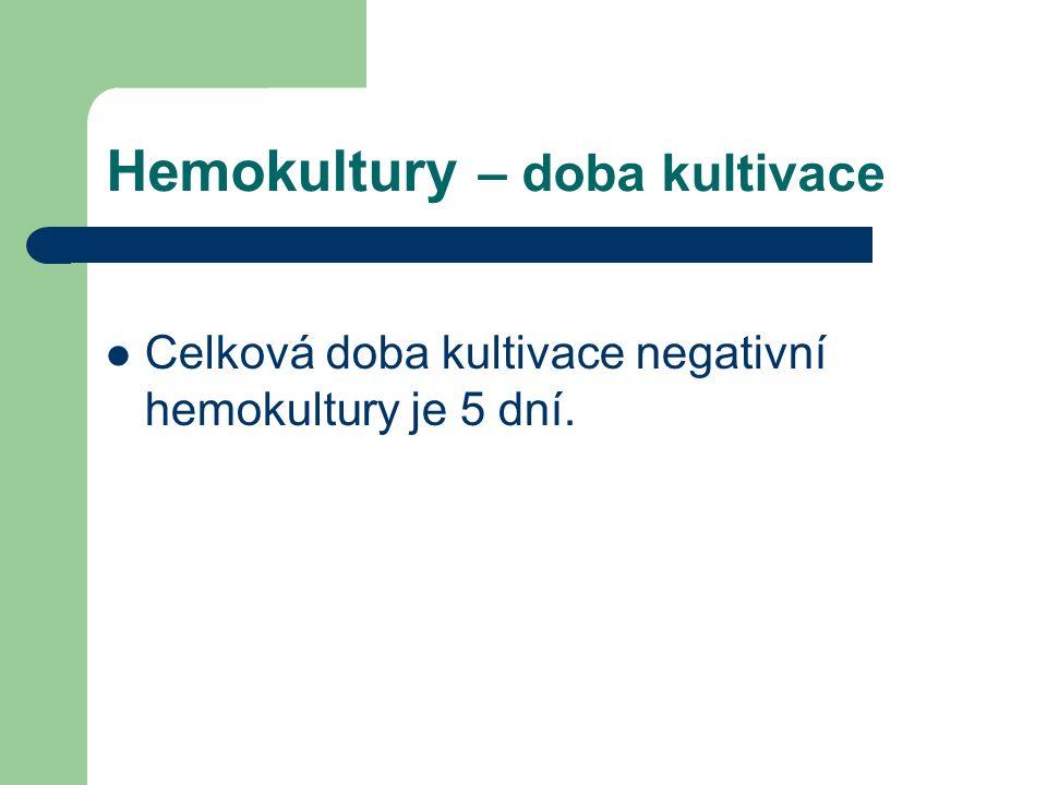 Hemokultury – doba kultivace Celková doba kultivace negativní hemokultury je 5 dní.