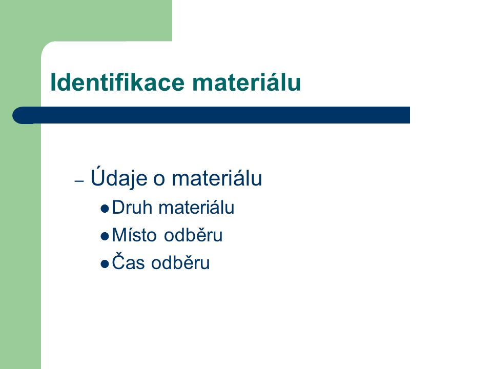 Identifikace materiálu – Údaje o materiálu Druh materiálu Místo odběru Čas odběru