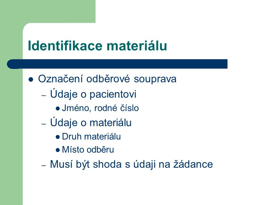 Identifikace materiálu Označení odběrové souprava – Údaje o pacientovi Jméno, rodné číslo – Údaje o materiálu Druh materiálu Místo odběru – Musí být s