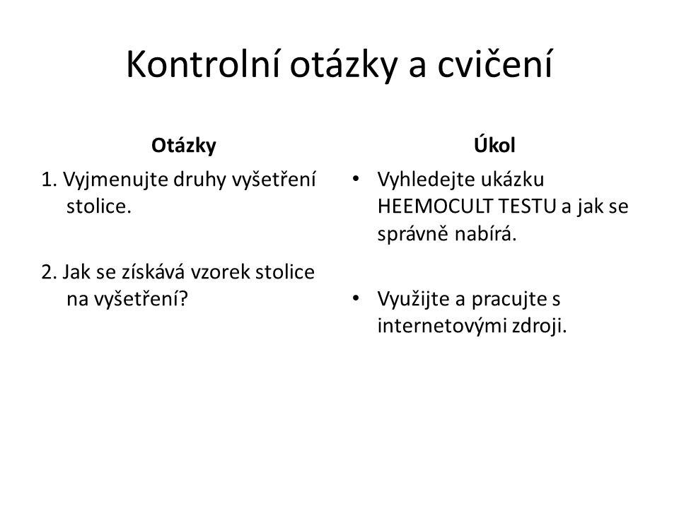 Kontrolní otázky a cvičení Otázky 1. Vyjmenujte druhy vyšetření stolice.