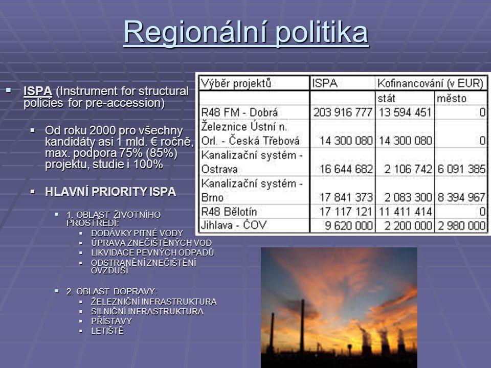 Regionální politika  ISPA (Instrument for structural policies for pre-accession)  Od roku 2000 pro všechny kandidáty asi 1 mld. € ročně, max. podpor