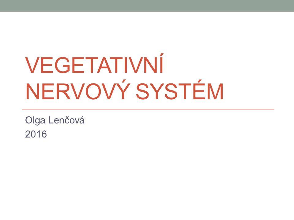 VEGETATIVNÍ NERVOVÝ SYSTÉM Olga Lenčová 2016