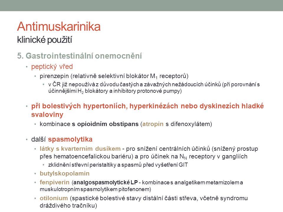 5. Gastrointestinální onemocnění peptický vřed pirenzepin (relativně selektivní blokátor M 1 receptorů) v ČR již nepoužívá z důvodu častých a závažnýc