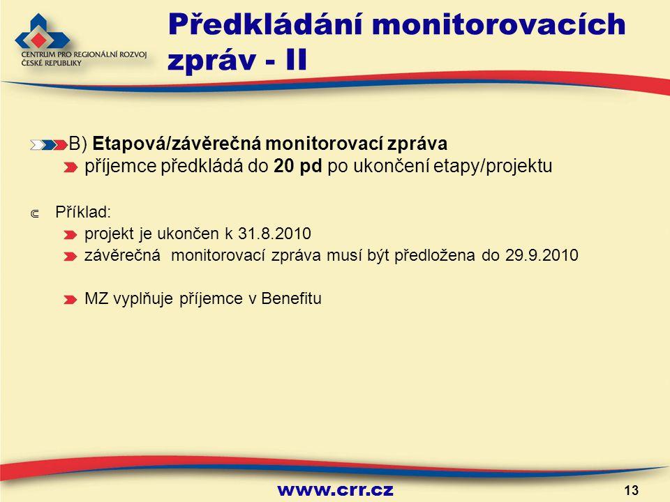 www.crr.cz 13 Předkládání monitorovacích zpráv - II B) Etapová/závěrečná monitorovací zpráva příjemce předkládá do 20 pd po ukončení etapy/projektu ⋐ Příklad: projekt je ukončen k 31.8.2010 závěrečná monitorovací zpráva musí být předložena do 29.9.2010 MZ vyplňuje příjemce v Benefitu