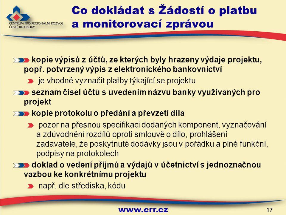 www.crr.cz 17 Co dokládat s Žádostí o platbu a monitorovací zprávou kopie výpisů z účtů, ze kterých byly hrazeny výdaje projektu, popř.