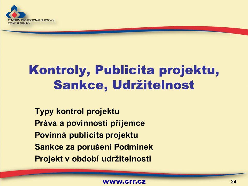 www.crr.cz 24 Kontroly, Publicita projektu, Sankce, Udržitelnost Typy kontrol projektu Práva a povinnosti příjemce Povinná publicita projektu Sankce za porušení Podmínek Projekt v období udržitelnosti