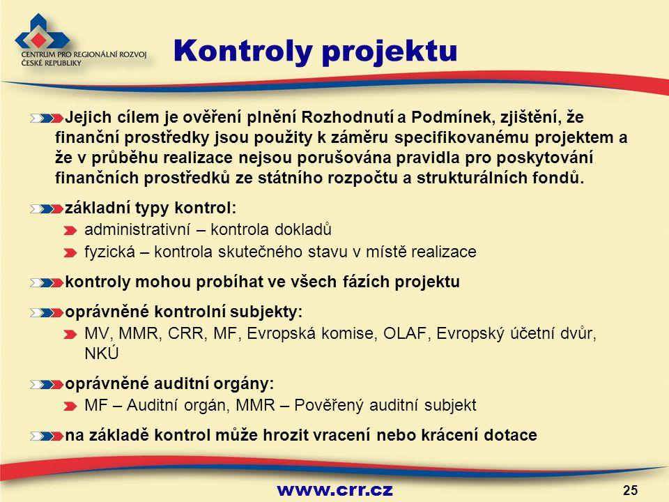 www.crr.cz 25 Kontroly projektu Jejich cílem je ověření plnění Rozhodnutí a Podmínek, zjištění, že finanční prostředky jsou použity k záměru specifikovanému projektem a že v průběhu realizace nejsou porušována pravidla pro poskytování finančních prostředků ze státního rozpočtu a strukturálních fondů.