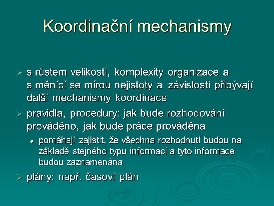 Koordinační mechanismy  s růstem velikosti, komplexity organizace a s měnící se mírou nejistoty a závislosti přibývají další mechanismy koordinace 