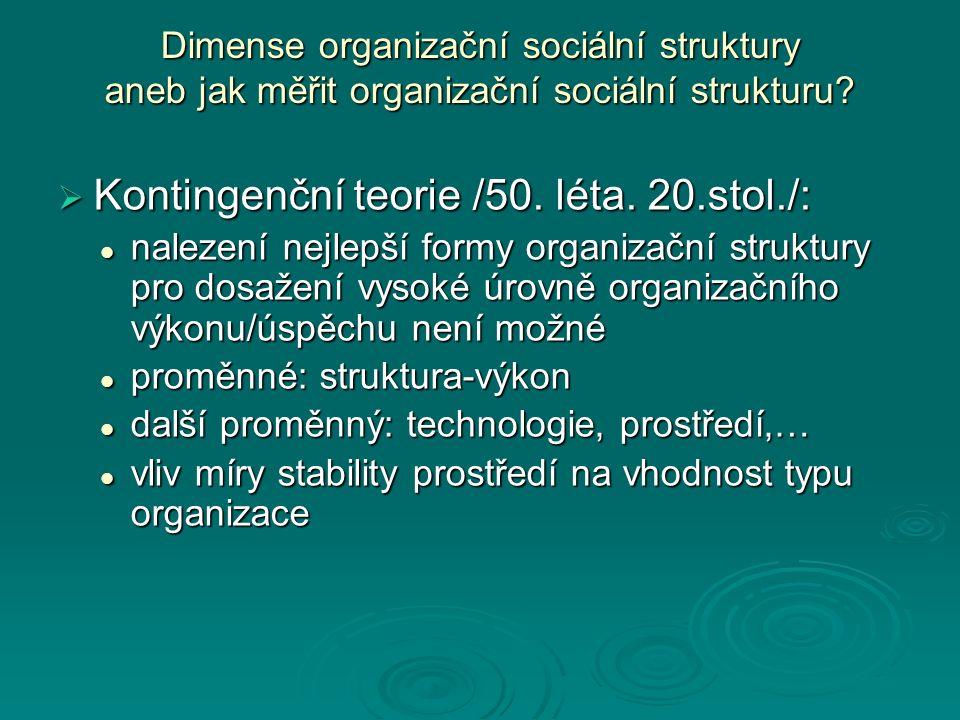 Dimense organizační sociální struktury aneb jak měřit organizační sociální strukturu?  Kontingenční teorie /50. léta. 20.stol./: nalezení nejlepší fo
