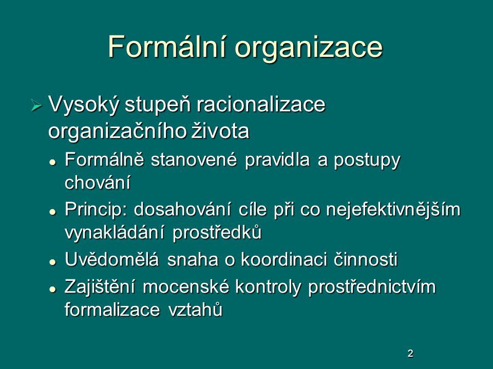Formální organizace  Vysoký stupeň racionalizace organizačního života Formálně stanovené pravidla a postupy chování Formálně stanovené pravidla a pos