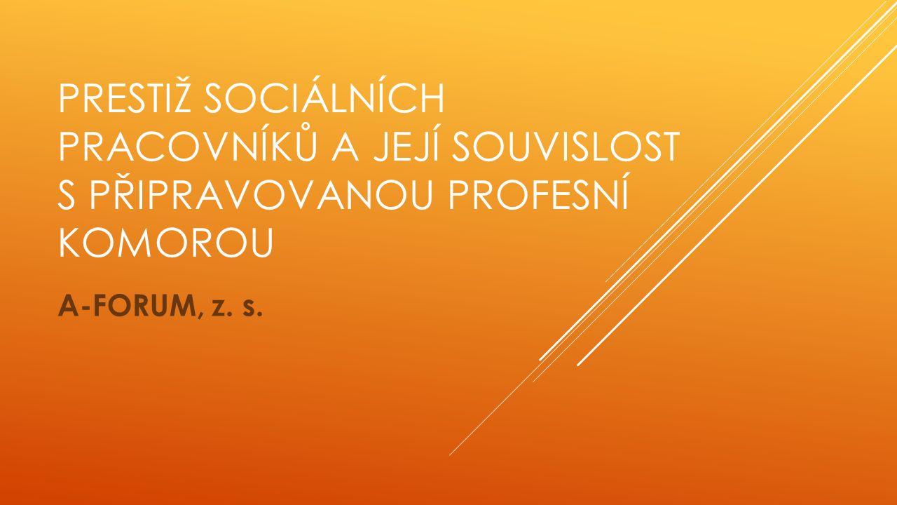 PRESTIŽ SOCIÁLNÍCH PRACOVNÍKŮ A JEJÍ SOUVISLOST S PŘIPRAVOVANOU PROFESNÍ KOMOROU A-FORUM, z. s.