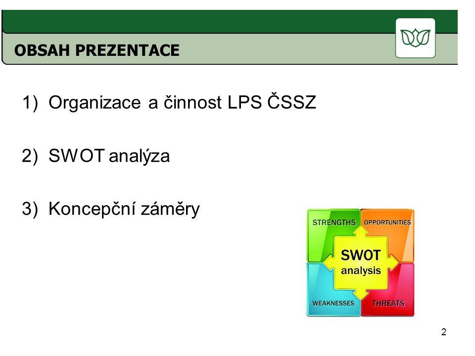 2 OBSAH PREZENTACE 1)Organizace a činnost LPS ČSSZ 2)SWOT analýza 3)Koncepční záměry