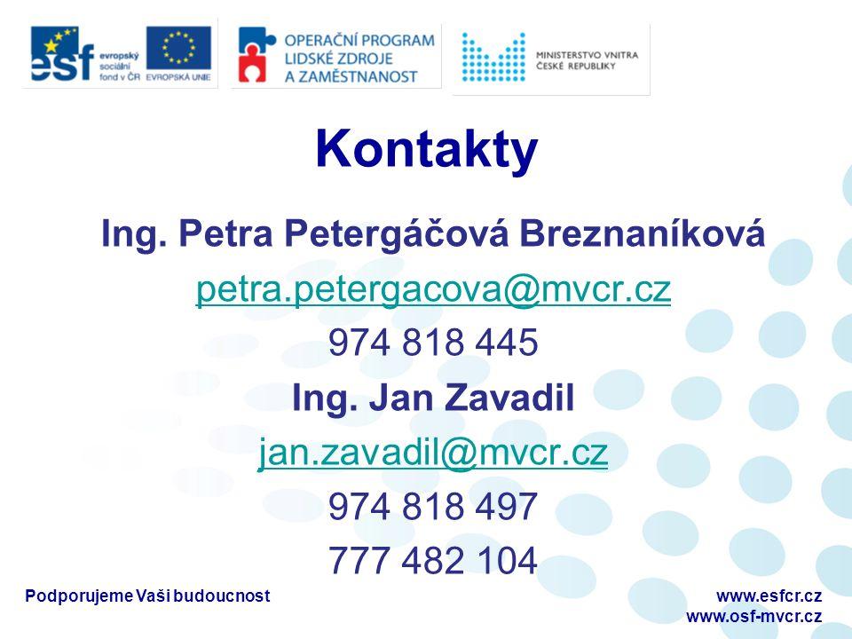 Kontakty Ing. Petra Petergáčová Breznaníková petra.petergacova@mvcr.cz 974 818 445 Ing.
