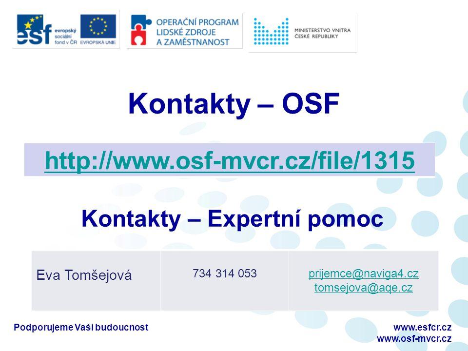 Podporujeme Vaši budoucnostwww.esfcr.cz www.osf-mvcr.cz Kontakty – OSF http://www.osf-mvcr.cz/file/1315 Eva Tomšejová 734 314 053prijemce@naviga4.cz tomsejova@aqe.cz Kontakty – Expertní pomoc