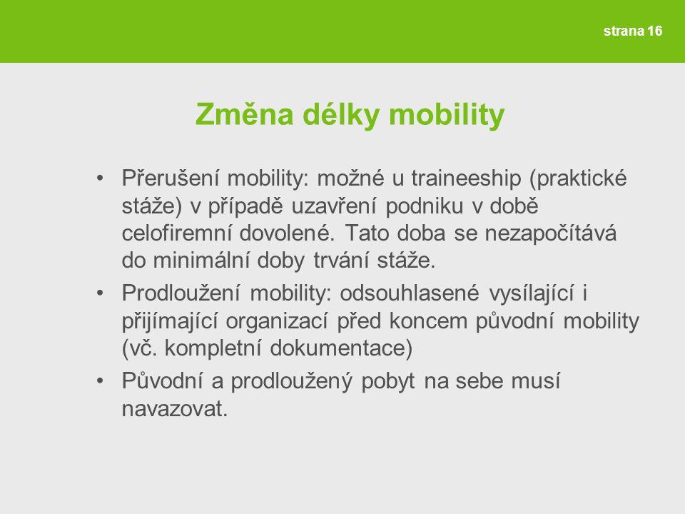 Změna délky mobility Přerušení mobility: možné u traineeship (praktické stáže) v případě uzavření podniku v době celofiremní dovolené.