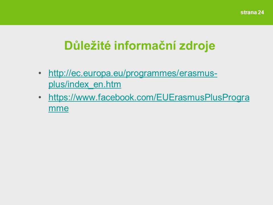 Důležité informační zdroje http://ec.europa.eu/programmes/erasmus- plus/index_en.htmhttp://ec.europa.eu/programmes/erasmus- plus/index_en.htm https://www.facebook.com/EUErasmusPlusProgra mmehttps://www.facebook.com/EUErasmusPlusProgra mme strana 24