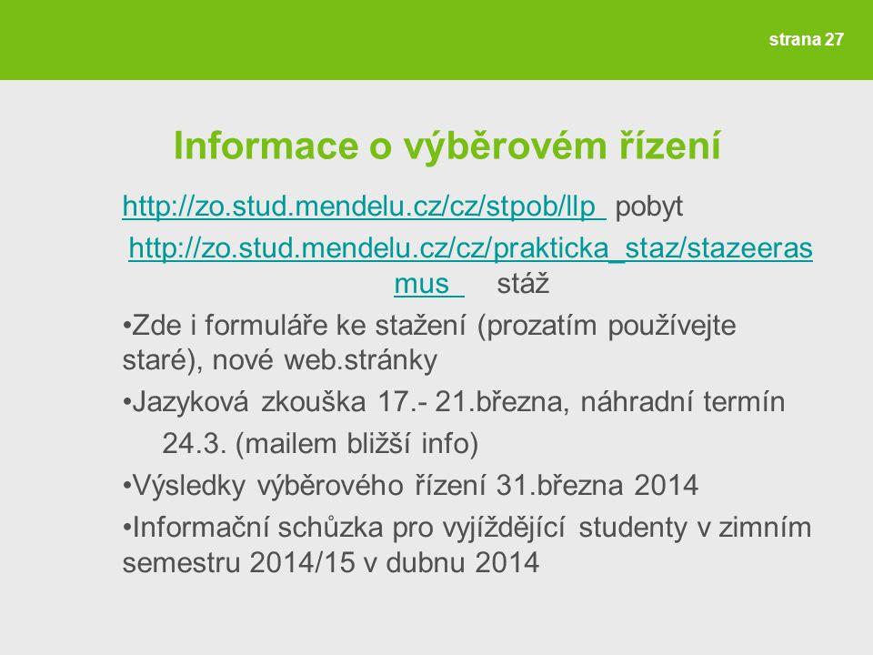 Informace o výběrovém řízení http://zo.stud.mendelu.cz/cz/stpob/llp http://zo.stud.mendelu.cz/cz/stpob/llp pobyt http://zo.stud.mendelu.cz/cz/prakticka_staz/stazeeras mus http://zo.stud.mendelu.cz/cz/prakticka_staz/stazeeras mus stáž Zde i formuláře ke stažení (prozatím používejte staré), nové web.stránky Jazyková zkouška 17.- 21.března, náhradní termín 24.3.