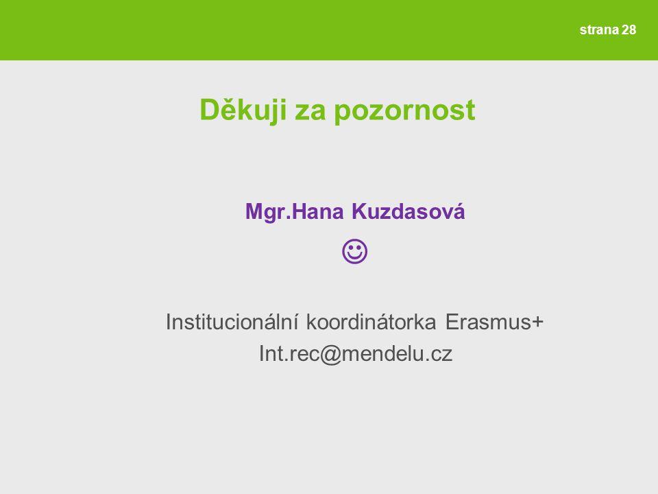 Děkuji za pozornost Mgr.Hana Kuzdasová Institucionální koordinátorka Erasmus+ Int.rec@mendelu.cz Výsledky výběrového řízení strana 28