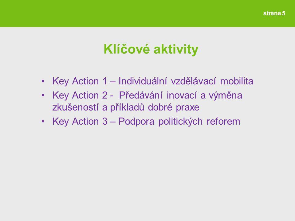 Klíčové aktivity Key Action 1 – Individuální vzdělávací mobilita Key Action 2 - Předávání inovací a výměna zkušeností a příkladů dobré praxe Key Action 3 – Podpora politických reforem strana 5