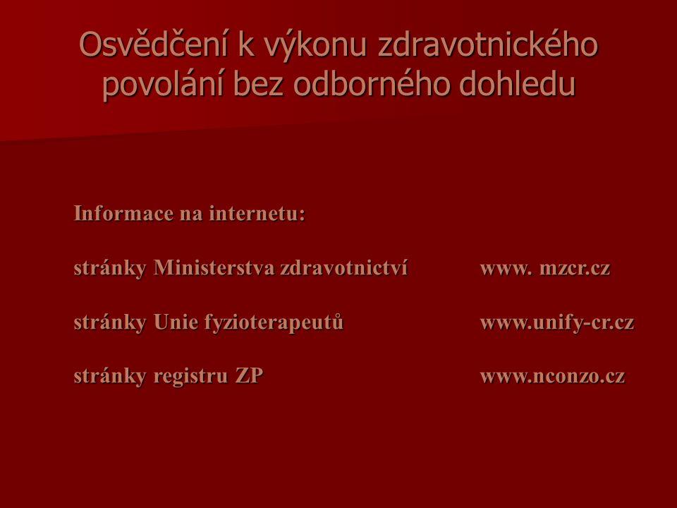 Osvědčení k výkonu zdravotnického povolání bez odborného dohledu Informace na internetu: stránky Ministerstva zdravotnictví www.