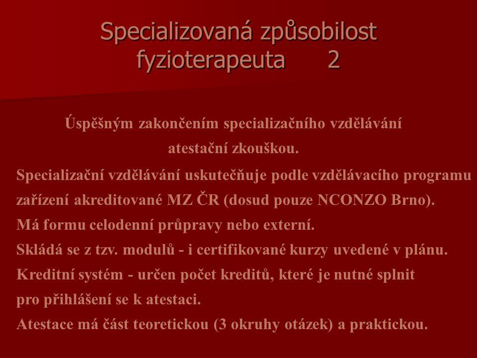 Specializovaná způsobilost fyzioterapeuta2 Specializační vzdělávání uskutečňuje podle vzdělávacího programu zařízení akreditované MZ ČR (dosud pouze NCONZO Brno).
