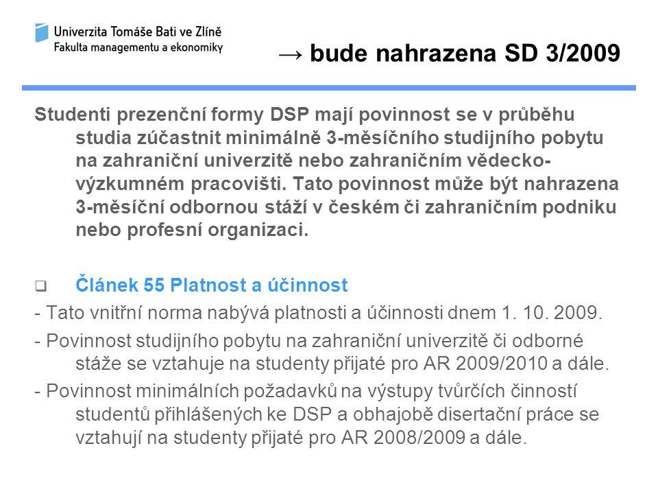 → bude nahrazena SD 3/2009 Studenti prezenční formy DSP mají povinnost se v průběhu studia zúčastnit minimálně 3-měsíčního studijního pobytu na zahraniční univerzitě nebo zahraničním vědecko- výzkumném pracovišti.