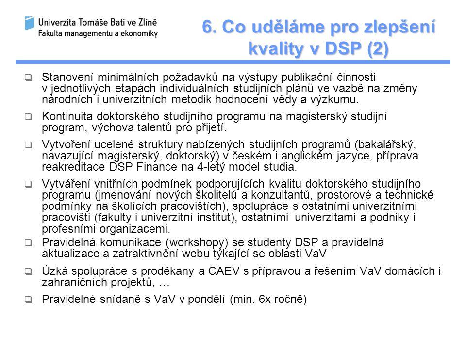 6. Co uděláme pro zlepšení kvality v DSP (2)  Stanovení minimálních požadavků na výstupy publikační činnosti v jednotlivých etapách individuálních st
