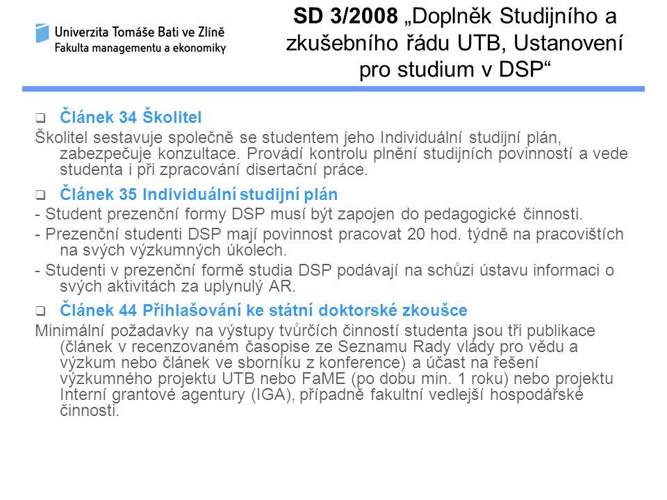 """SD 3/2008 """"Doplněk Studijního a zkušebního řádu UTB, Ustanovení pro studium v DSP  Článek 34 Školitel Školitel sestavuje společně se studentem jeho Individuální studijní plán, zabezpečuje konzultace."""