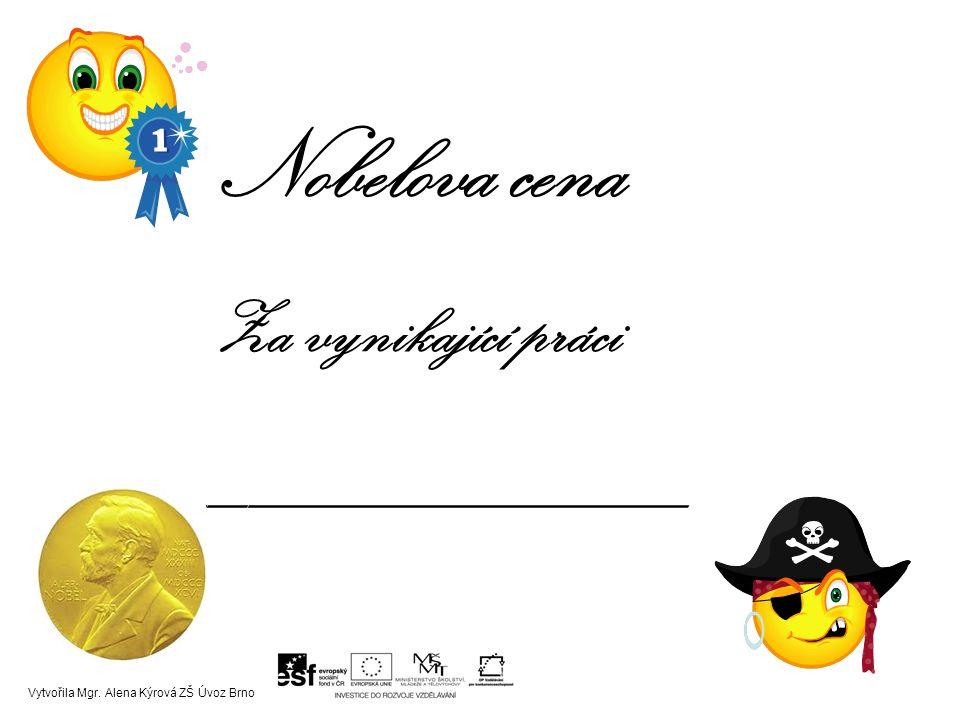 Nobelova cena Za vynikající práci ______________ Vytvořila Mgr. Alena Kýrová ZŠ Úvoz Brno
