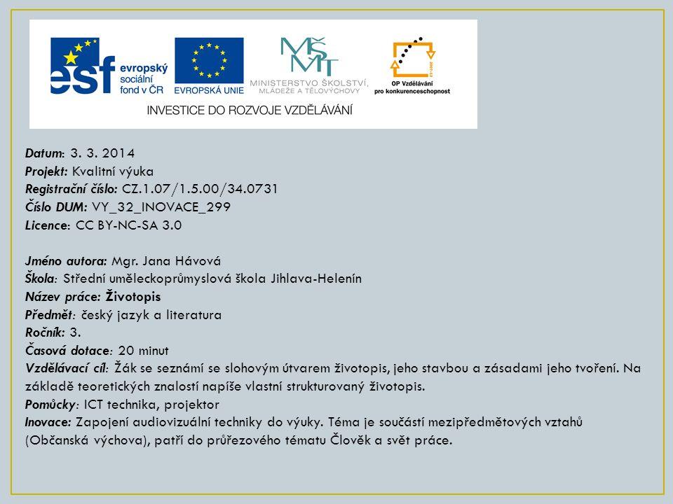Datum: 3. 3. 2014 Projekt: Kvalitní výuka Registrační číslo: CZ.1.07/1.5.00/34.0731 Číslo DUM: VY_32_INOVACE_299 Licence: CC BY-NC-SA 3.0 Jméno autora