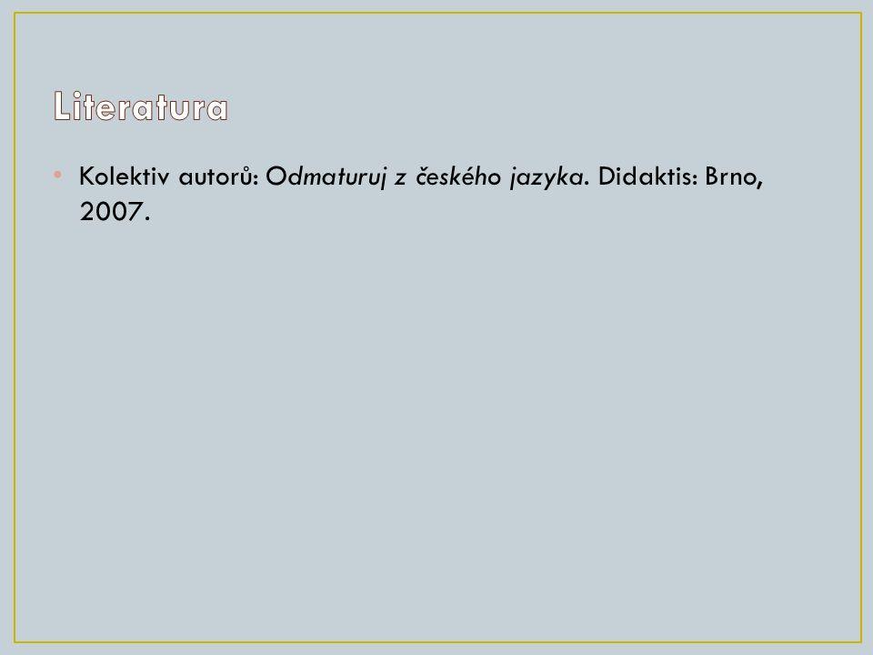 Kolektiv autorů: Odmaturuj z českého jazyka. Didaktis: Brno, 2007.