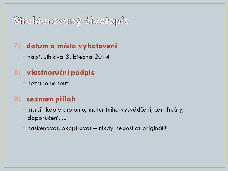 7)datum a místo vyhotoven í např. Jihlava 3. března 2014 8)vlastnoruční podpis nezapomenout! 9)seznam příloh např. kopie diplomu, maturitního vysvědče