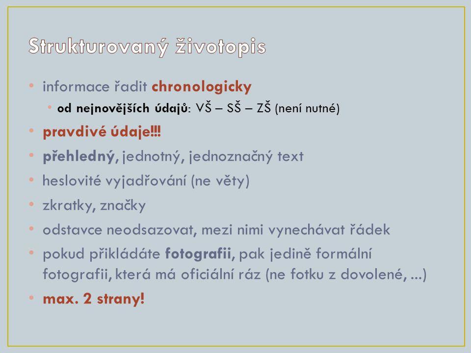 informace řadit chronologicky od nejnovějších údajů: VŠ – SŠ – ZŠ (není nutné) pravdivé údaje!!.