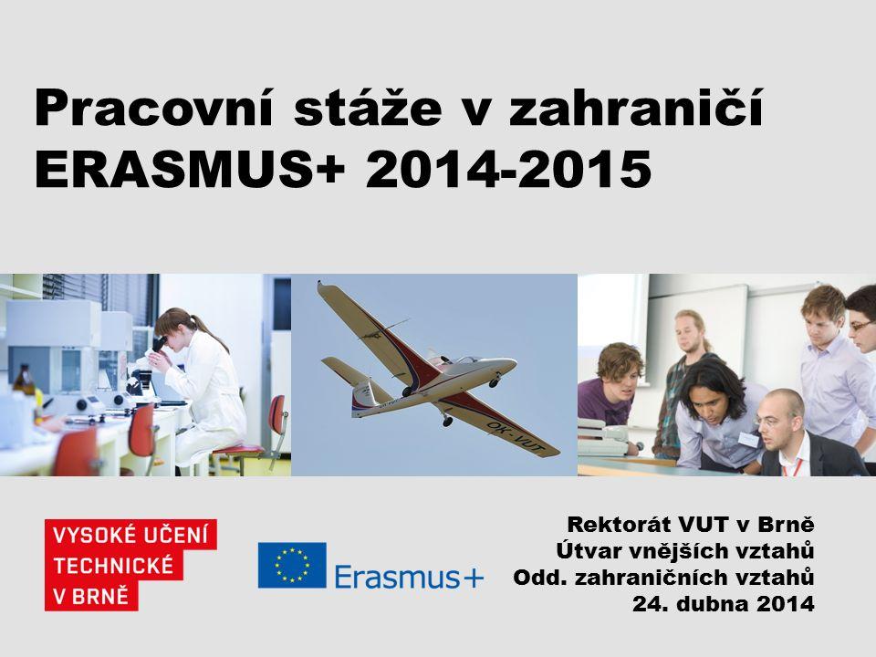 Pracovní stáže v zahraničí ERASMUS+ 2014-2015 Rektorát VUT v Brně Útvar vnějších vztahů Odd. zahraničních vztahů 24. dubna 2014