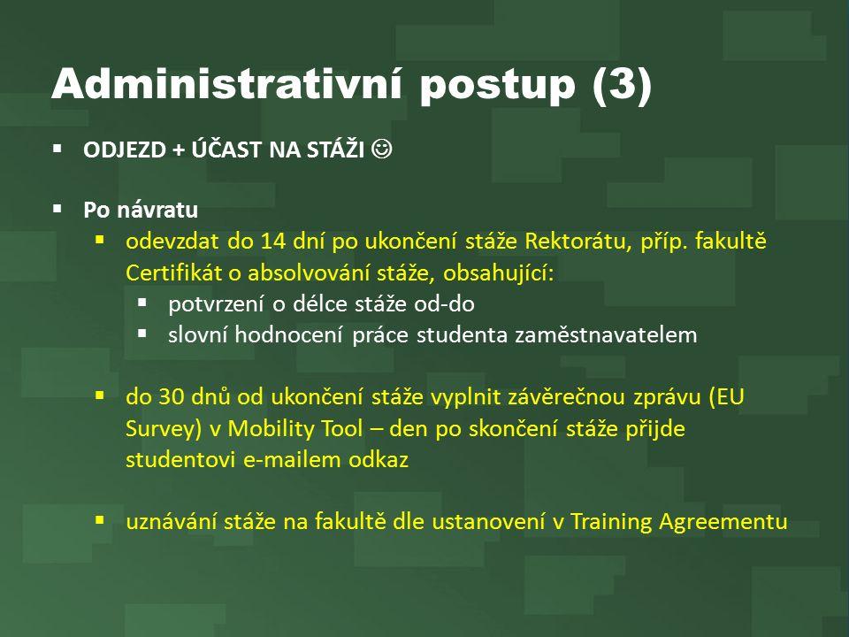 Administrativní postup (3)  ODJEZD + ÚČAST NA STÁŽI  Po návratu  odevzdat do 14 dní po ukončení stáže Rektorátu, příp.