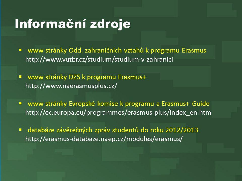 Informační zdroje  www stránky Odd. zahraničních vztahů k programu Erasmus http://www.vutbr.cz/studium/studium-v-zahranici  www stránky DZS k progra