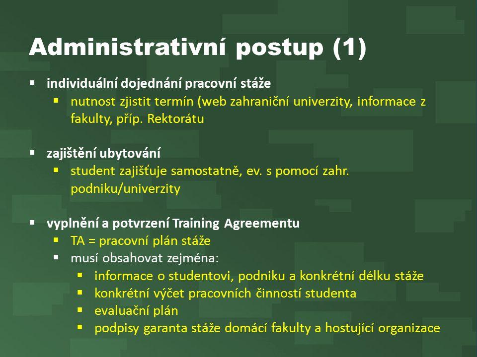 Administrativní postup (1)  individuální dojednání pracovní stáže  nutnost zjistit termín (web zahraniční univerzity, informace z fakulty, příp. Rek