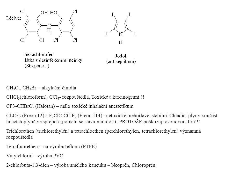Léčivé: CH 3 Cl, CH 3 Br – alkylační činidla CHCl 3 (chloroform), CCl 4 - rozpouštědla, Toxické a karcinogenní !! CF3-CHBrCl (Halotan) – málo toxické