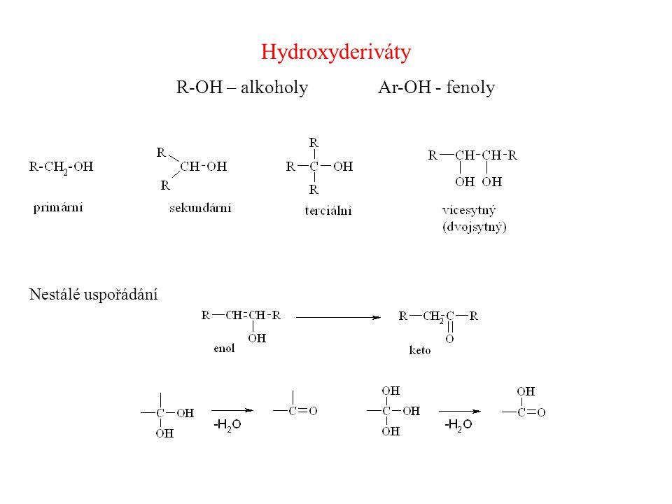 Hydroxyderiváty R-OH – alkoholyAr-OH - fenoly Nestálé uspořádání