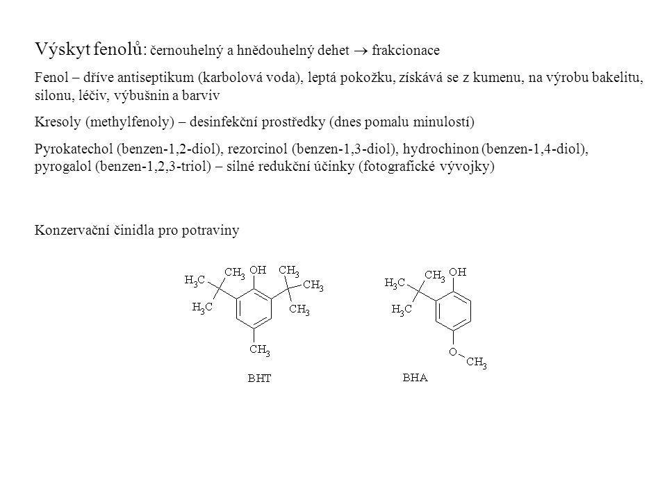 Výskyt fenolů: černouhelný a hnědouhelný dehet  frakcionace Fenol – dříve antiseptikum (karbolová voda), leptá pokožku, získává se z kumenu, na výrobu bakelitu, silonu, léčiv, výbušnin a barviv Kresoly (methylfenoly) – desinfekční prostředky (dnes pomalu minulostí) Pyrokatechol (benzen-1,2-diol), rezorcinol (benzen-1,3-diol), hydrochinon (benzen-1,4-diol), pyrogalol (benzen-1,2,3-triol) – silné redukční účinky (fotografické vývojky) Konzervační činidla pro potraviny