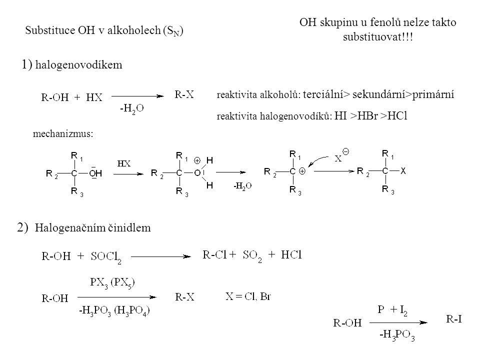 Substituce OH v alkoholech (S N ) mechanizmus: reaktivita alkoholů: terciální> sekundární>primární reaktivita halogenovodíků: HI >HBr >HCl 1) halogenovodíkem 2) Halogenačním činidlem OH skupinu u fenolů nelze takto substituovat!!!