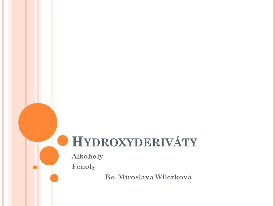 HYDROXYDERIVÁTY -OH skupina vázána na uhlíkový atom alifatického řetězce -OH skupina vázána na uhlíku, který je součástí aromatického jádra Alkoholy Fenoly