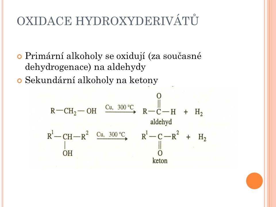 OXIDACE HYDROXYDERIVÁTŮ Primární alkoholy se oxidují (za současné dehydrogenace) na aldehydy Sekundární alkoholy na ketony