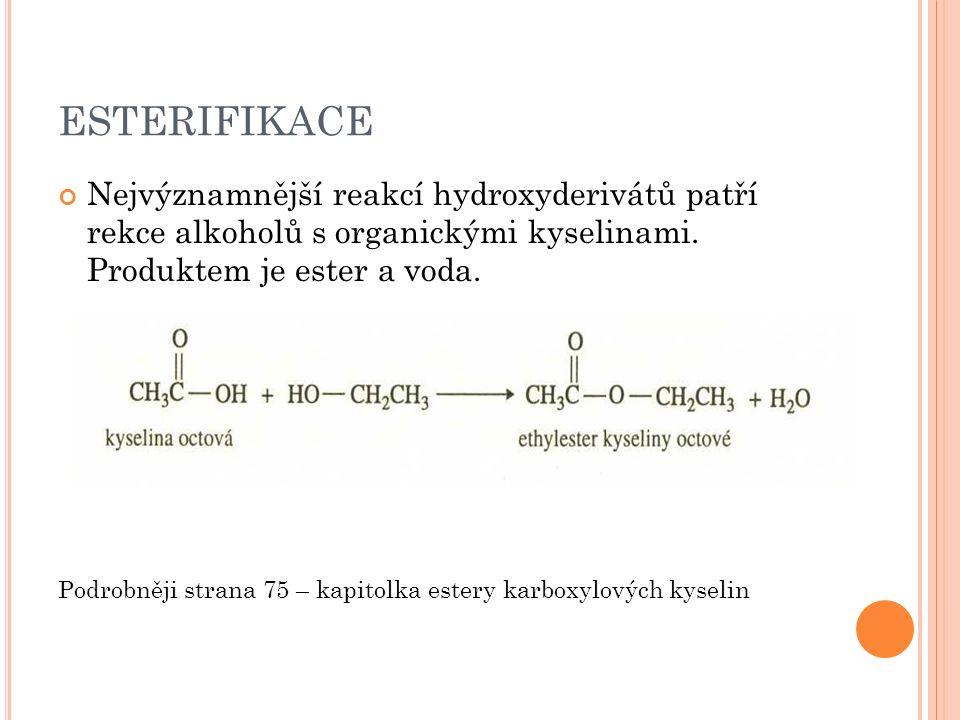 ESTERIFIKACE Nejvýznamnější reakcí hydroxyderivátů patří rekce alkoholů s organickými kyselinami.