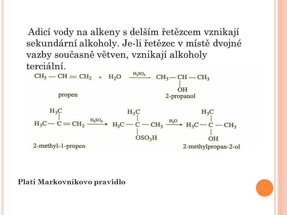 Adicí vody na alkeny s delším řetězcem vznikají sekundární alkoholy.