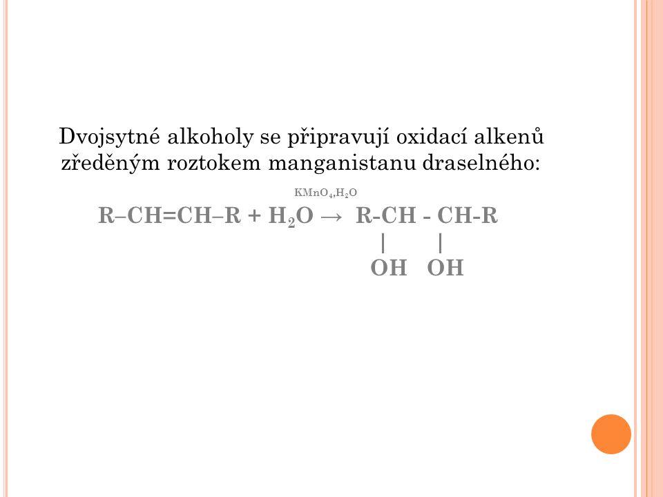 Dvojsytné alkoholy se připravují oxidací alkenů zředěným roztokem manganistanu draselného: KMnO 4,H 2 O R–CH=CH–R + H 2 O → R-CH - CH-R | | OH OH