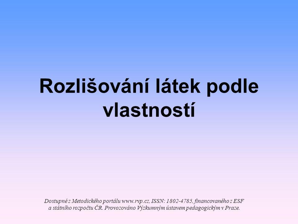 Rozlišování látek podle vlastností Dostupné z Metodického portálu www.rvp.cz, ISSN: 1802-4785, financovaného z ESF a státního rozpočtu ČR. Provozováno